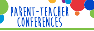 Upcoming Parent/Teacher Conferences